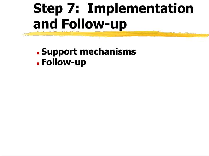 Step 7:  Implementation and Follow-up
