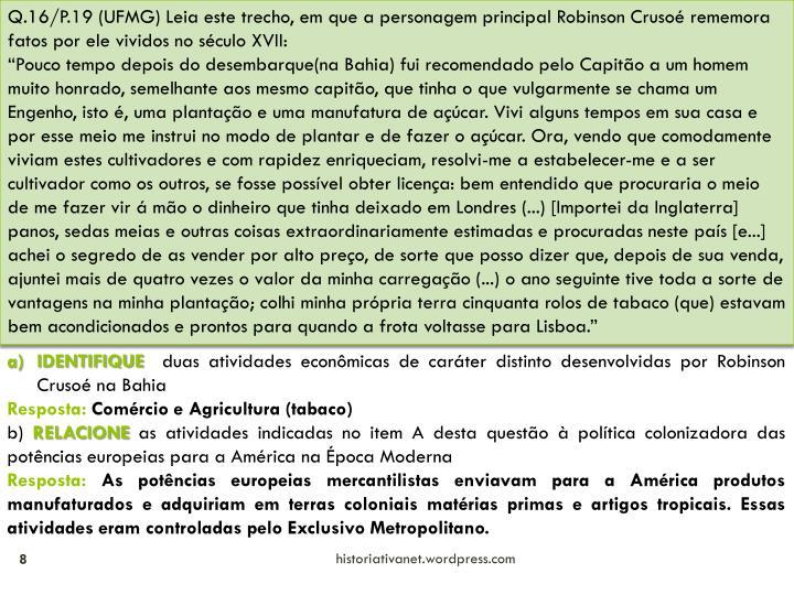 Q.16/P.19 (UFMG) Leia este trecho, em que a personagem principal Robinson Crusoé rememora fatos por ele vividos no século XVII: