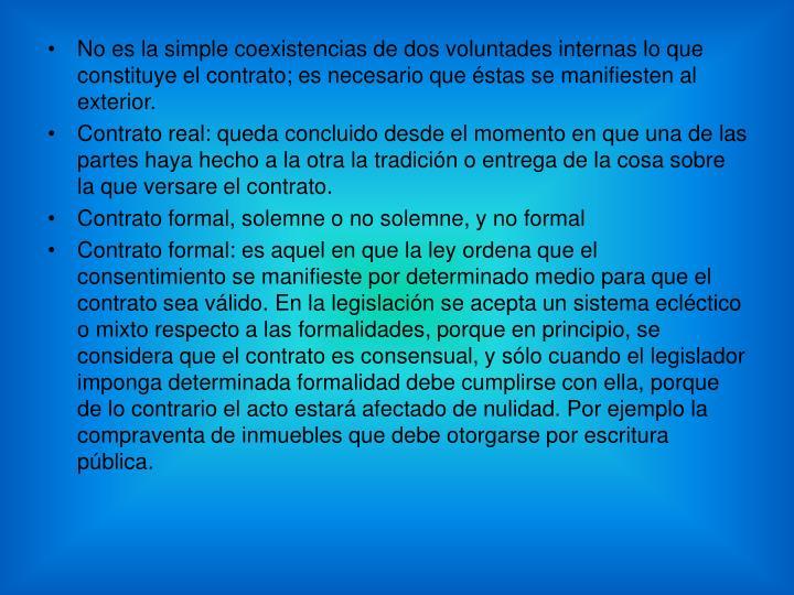 No es la simple coexistencias de dos voluntades internas lo que constituye el contrato; es necesario que éstas se manifiesten al exterior.