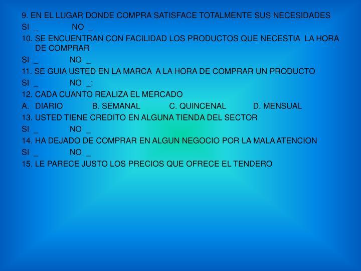9. EN EL LUGAR DONDE COMPRA SATISFACE TOTALMENTE SUS NECESIDADES