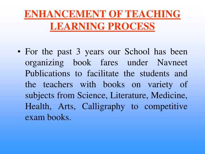 ENHANCEMENT OF TEACHING LEARNING PROCESS