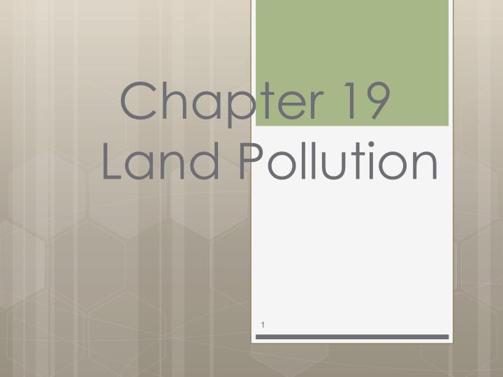 Chapter 19 land pollution