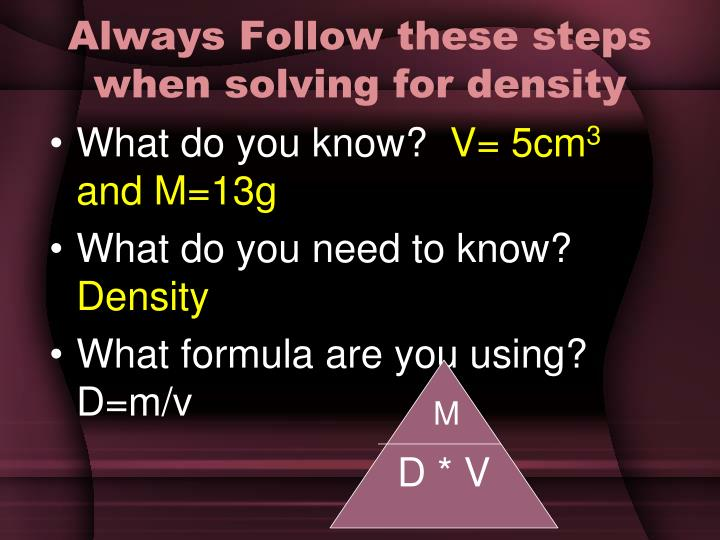 Always Follow these steps when solving for density