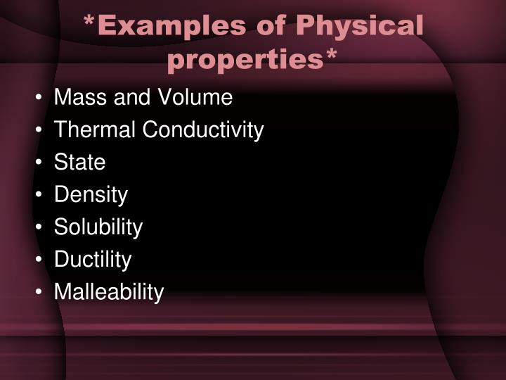 *Examples of Physical properties*