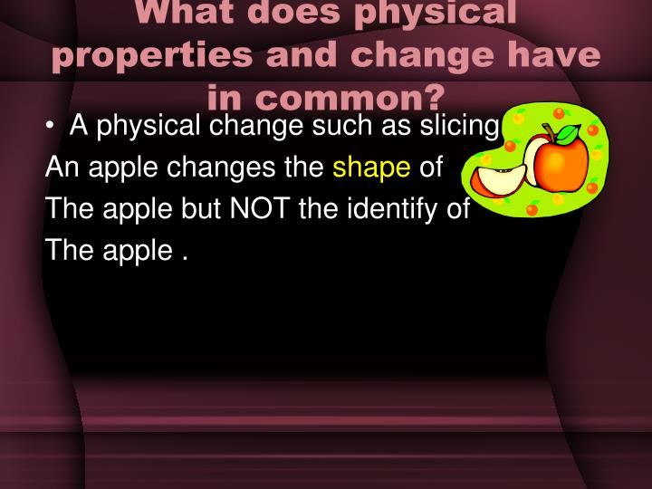 What does physical properties and change have in common?