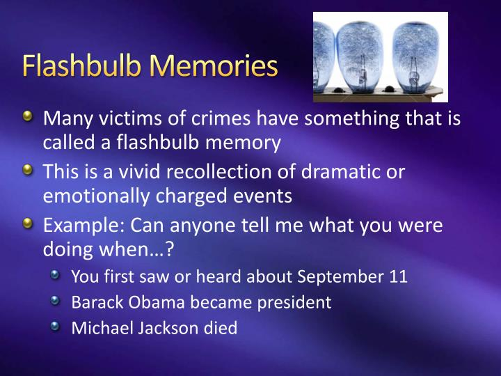 accuracy of flashbulb memories Recollections of unexpected and emotional events (called flashbulb memories)  have long been the subject of theoretical speculation the fourth emory.