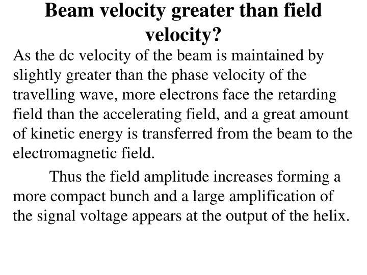 Beam velocity greater than field velocity?