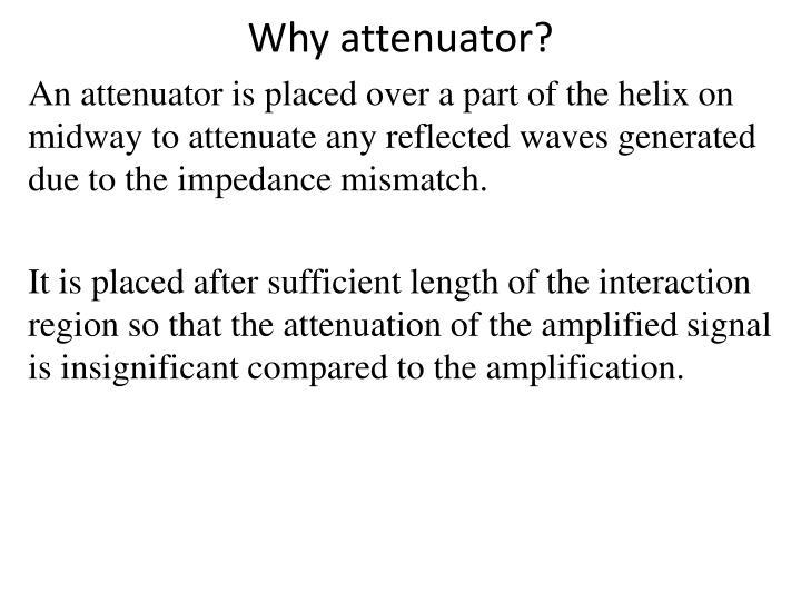 Why attenuator?