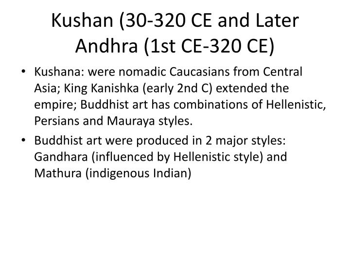 Kushan (30-320 CE and Later Andhra (1st CE-320 CE)