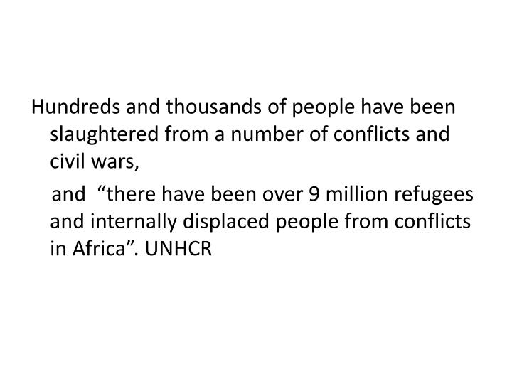 Hundreds and thousands of people have been slaughtered from a number of conflicts and civil wars,