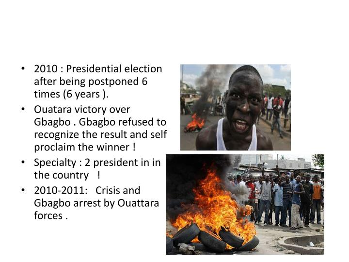 2010 : Presidential election after being postponed 6 times (6 years ).