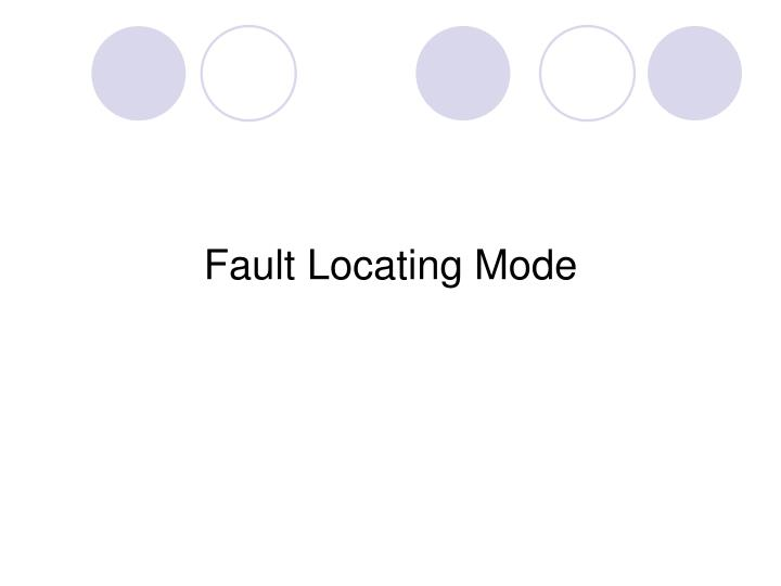 Fault Locating Mode