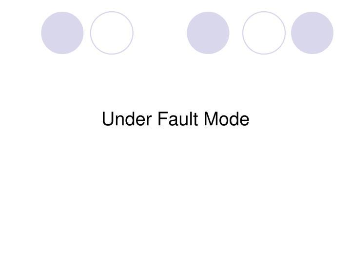 Under Fault Mode
