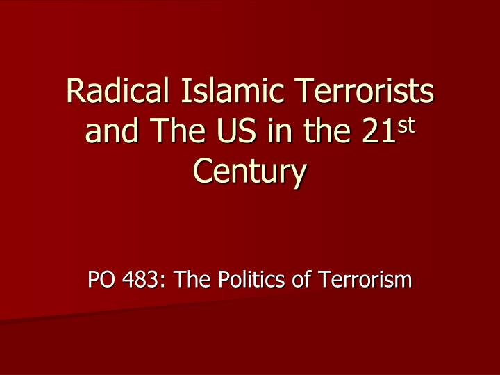 Radical islamic terrorists and the us in the 21 st century