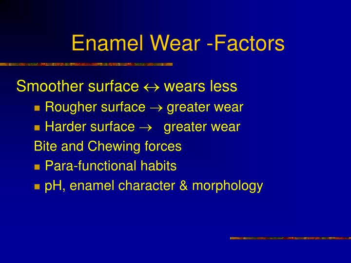 Enamel Wear -Factors