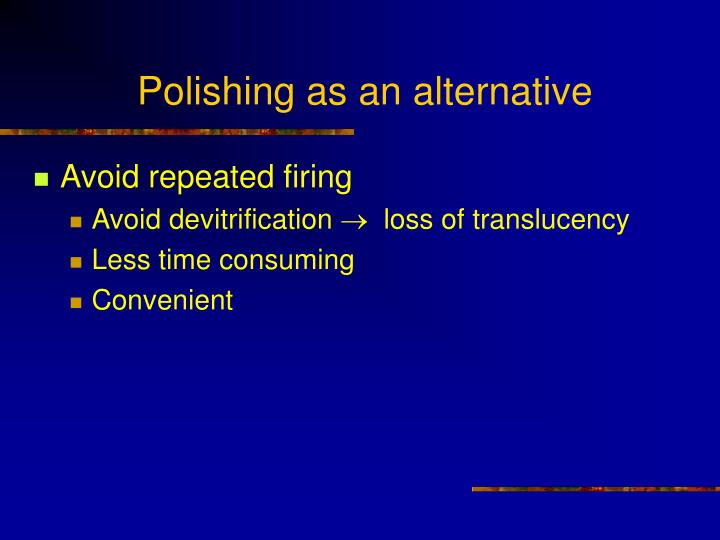 Polishing as an alternative