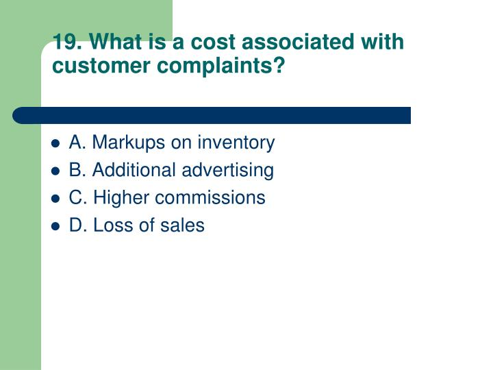 19. What is a cost associated with customer complaints?