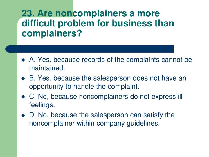 23. Are noncomplainers a more difficult problem for business than complainers?