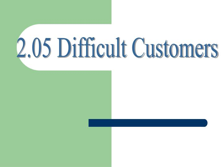 2.05 Difficult Customers