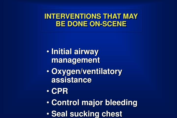 INTERVENTIONS THAT MAY BE DONE ON-SCENE
