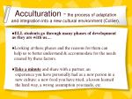 acculturation the process of adaptation and integration into a new cultural environment collier1