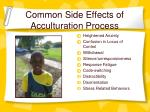 common side effects of acculturation process