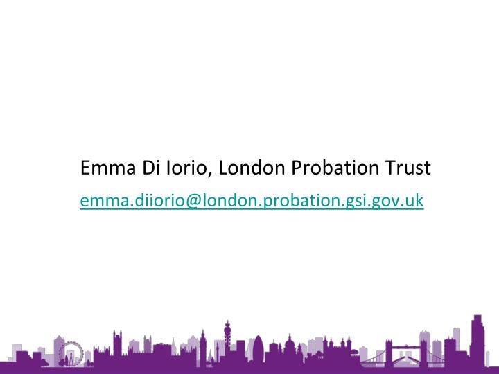 Emma Di Iorio, London Probation Trust