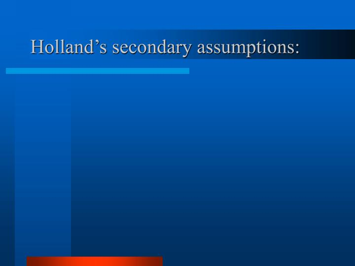 Holland's secondary assumptions: