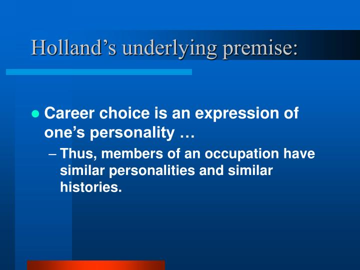 Holland's underlying premise: