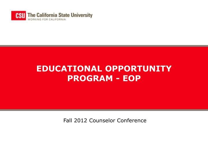 EDUCATIONAL OPPORTUNITY PROGRAM - EOP