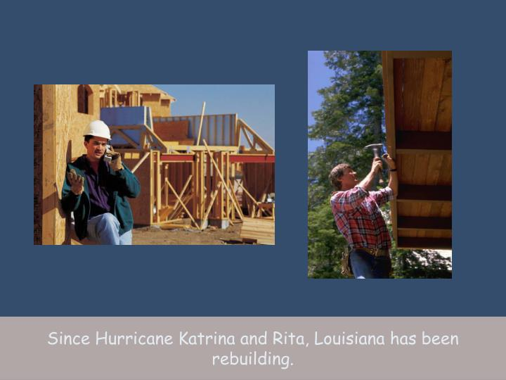 Since Hurricane Katrina and Rita, Louisiana has been rebuilding.