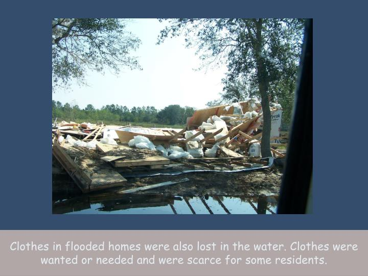 Clothes in flooded homes were also lost in the water. Clothes were wanted or needed and were scarce for some residents.