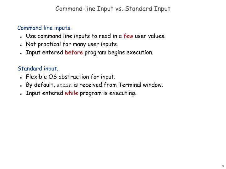 Command-line Input vs. Standard Input