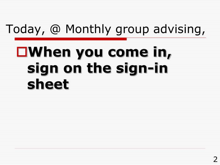 Today @ monthly group advising