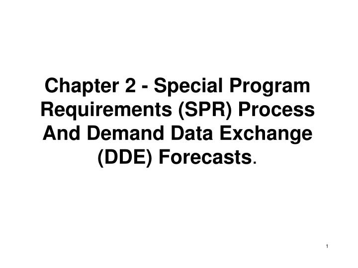 Chapter 2 - Special Program Requirements (SPR) Process And Demand Data Exchange (DDE) Forecasts