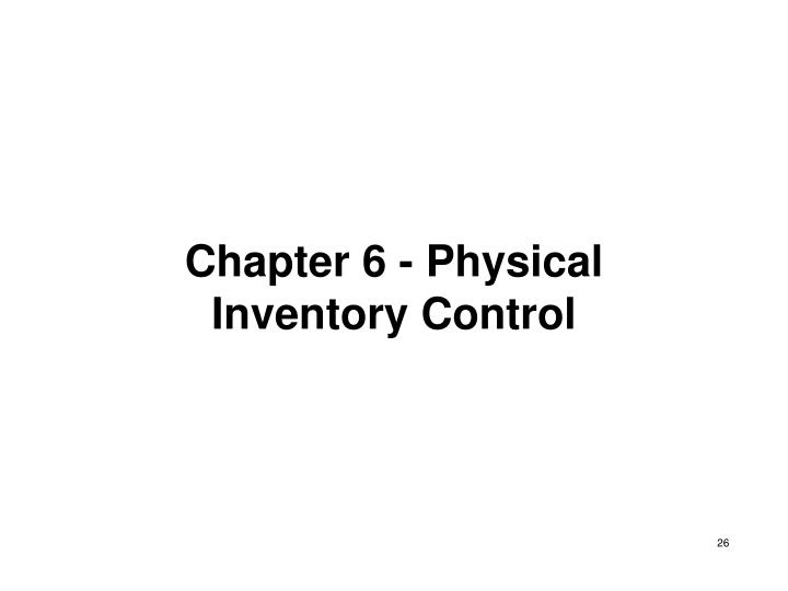 Chapter 6 - Physical Inventory Control
