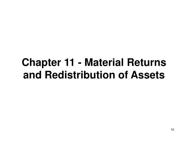 Chapter 11 - Material Returns and Redistribution of Assets