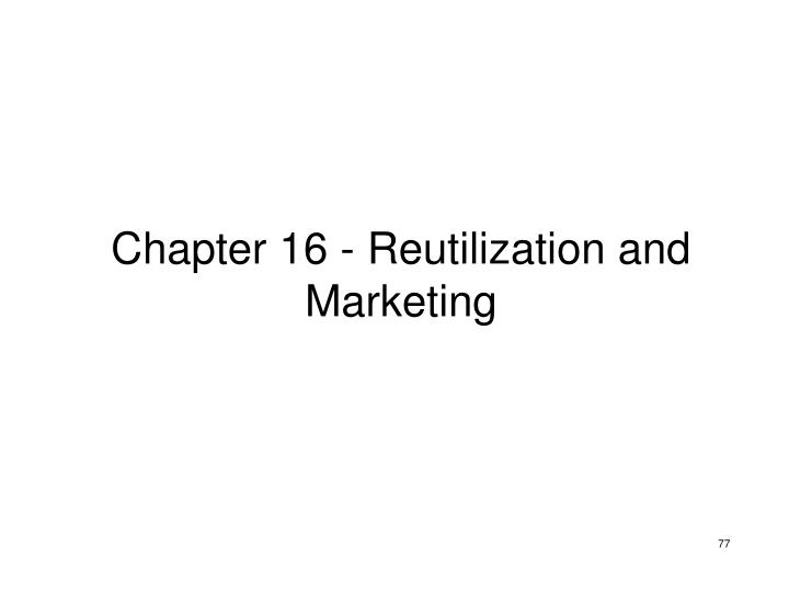 Chapter 16 - Reutilization and Marketing