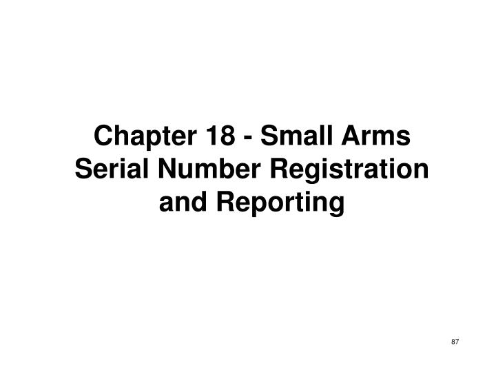 Chapter 18 - Small Arms Serial Number Registration and Reporting