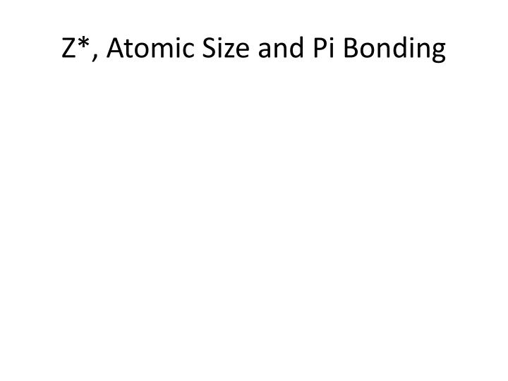 Z*, Atomic Size and Pi Bonding