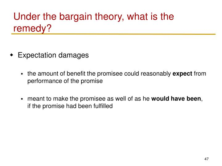 Under the bargain theory, what is the remedy?