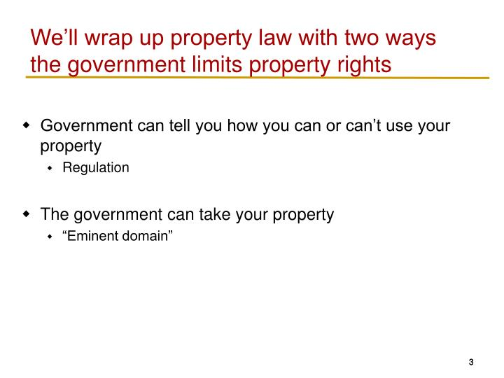 We'll wrap up property law with two ways the government limits property rights