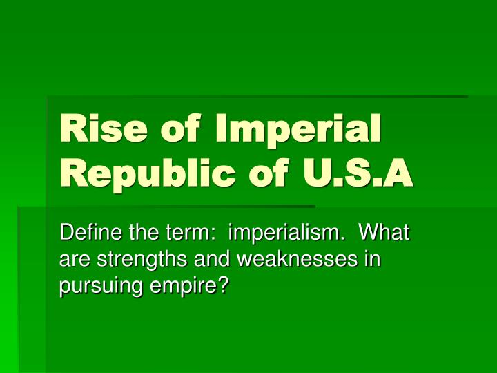 Rise of imperial republic of u s a