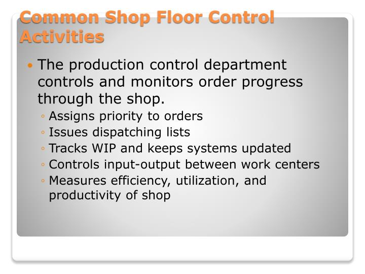 The production control department controls and monitors order progress through the shop.