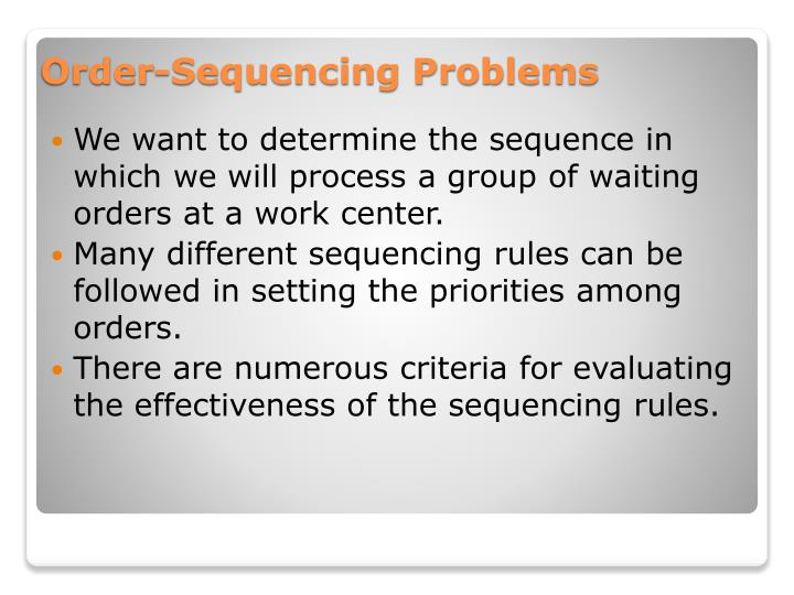 We want to determine the sequence in which we will process a group of waiting orders at a work center.