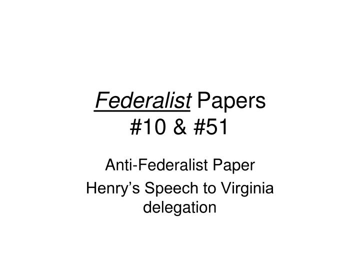 federalist papers 51 The republican form of government (37-51) federalist no 37 concerning the difficulties of the convention in devising a proper form of.