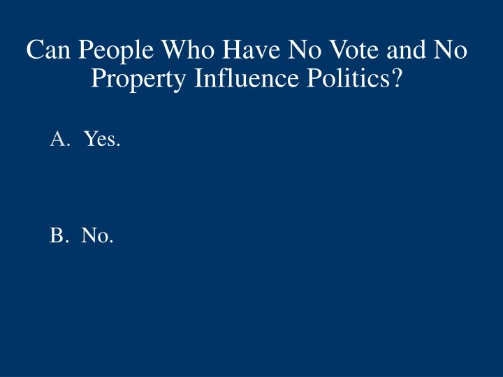 Can People Who Have No Vote and No Property Influence Politics?