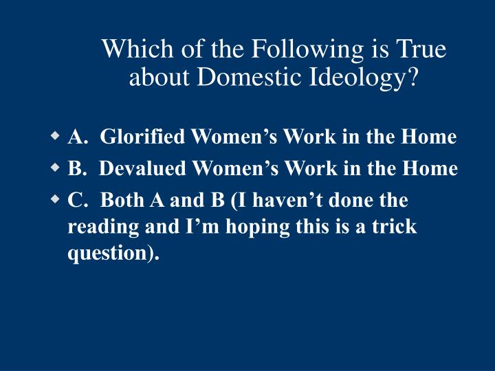 Which of the Following is True about Domestic Ideology?