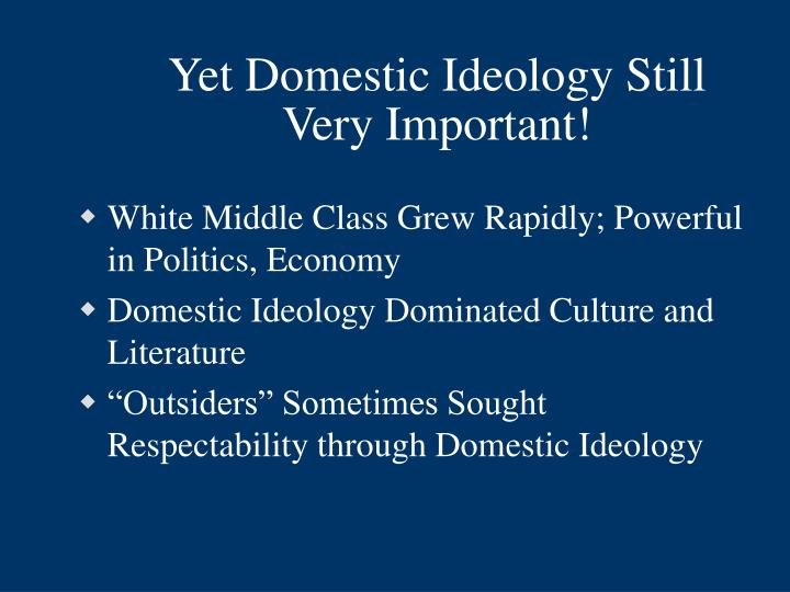 Yet Domestic Ideology Still Very Important!