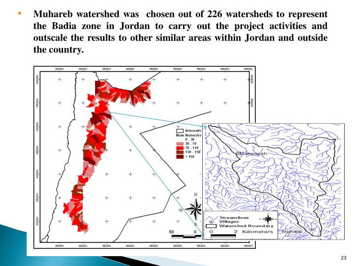 Muhareb watershed was  chosen out of 226 watersheds to represent the Badia zone in Jordan to carry out the project activities and outscale the results to other similar areas within Jordan and outside the country.